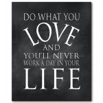 Do What You Love and You'll Never Work Another Day In Your Life Is A Lie